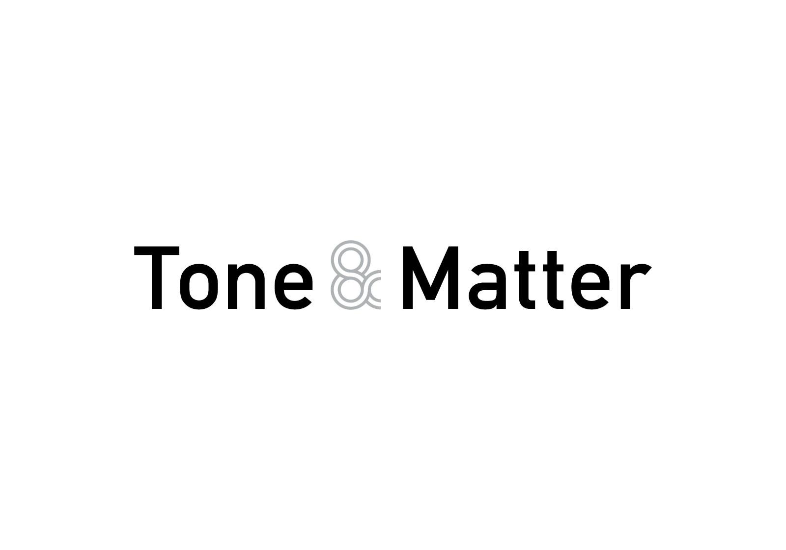 Tone & Matter